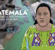 Guatemala: hidroeléctricas afectan a pueblos indígenas